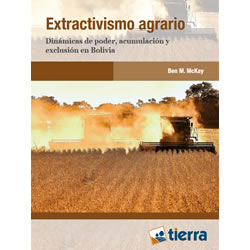 Extractivismo Agrario. Dinámicas de poder, acumulación y exclusión en Bolivia